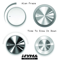 Alan Fraze / - Time To Slow It Down