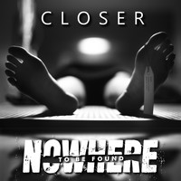 Nowhere To Be Found - Closer