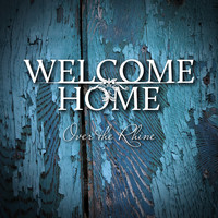 Over The Rhine - Welcome Home