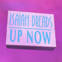 Isaiah Dreads - Up Now