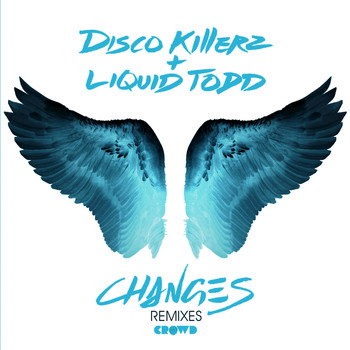 Disco Killerz, Liquid Todd - Changes (Remixes [Explicit])