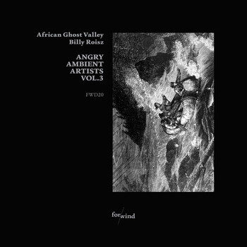 African Ghost Valley, Billy Roisz - Angry Ambient Artists Vol.3