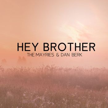 The Mayries and Dan Berk - Hey Brother