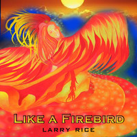 Larry Rice - Like a Firebird