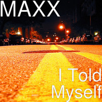 Maxx - I Told Myself (Explicit)