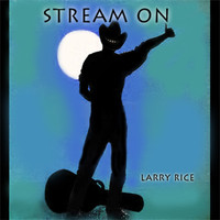 Larry Rice - Stream On