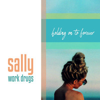 Work Drugs - Sally (Holding on to Forever)