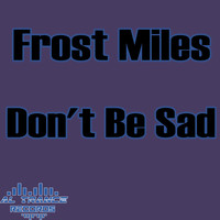 Frost Miles - Don't Be Sad