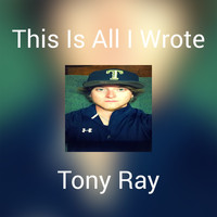 Tony Ray - This Is All I Wrote