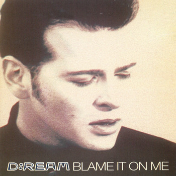 D:Ream - Blame It On Me
