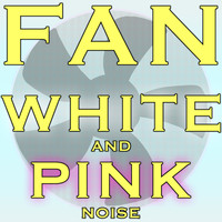 White Noise - Fan White and Pink Noise