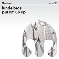 Lunde Bros. - Put Em Up EP