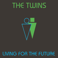 The Twins - Living for the Future