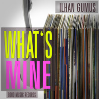Ilhan Gumus - What Is Mine
