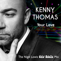 Kenny Thomas - Your Love (Nigel Lowis Chicadelic Mix)