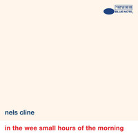 Nels Cline - In The Wee Small Hours Of The Morning