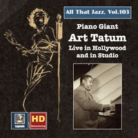 Art Tatum - All That Jazz, Vol. 103: Piano Giant – Art Tatum Live in Hollywood and in Studio