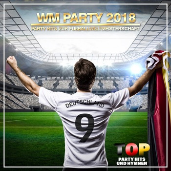 Various Artists - WM Party 2018 Party Hits zur Fußballweltmeisterschaft (Top Party Hits und Hymnen)