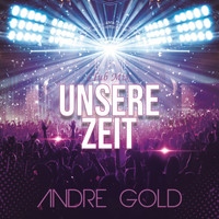 Andre GOLD - Unsere Zeit (Club Mix)