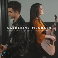 Catherine McGrath - Don't Let Me Forget (feat. Hunter Hayes)