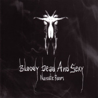 Bloody Dead And Sexy - Narcotic Room - Limited Edition Bonus Disc