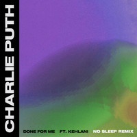 Charlie Puth - Done For Me (feat. Kehlani) (No Sleep Remix)
