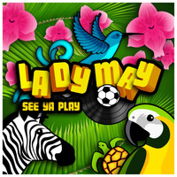 Lady May - See Ya Play