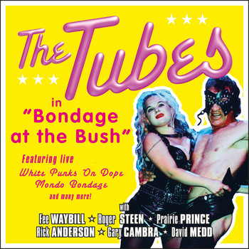 The Tubes - Bondage at the Bush