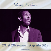 Kenny Dorham - This Is The Moment - Sings And Plays (Remastered 2018)