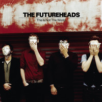 The Futureheads - This Is Not the World (Deluxe Edition)
