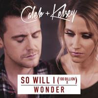 Caleb and Kelsey - So Will I (100 Billion X) / Wonder