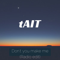 Tait - Don't You Make Me (Radio Edit)