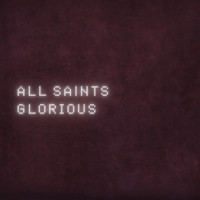 All Saints - Glorious