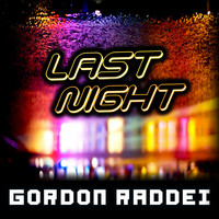 Gordon Raddei - Last Night