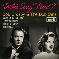 Bob Crosby & The Bob Cats - Who's Sorry Now?