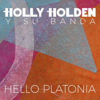 Holly Holden y Su Banda - Hello Platonia