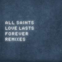 All Saints - Love Lasts Forever (Remixes)
