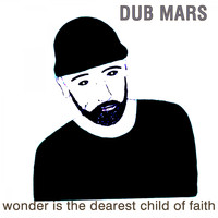 Dub Mars - Wonder Is the Dearest Child of Faith