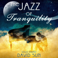 David Sun - The Jazz of Tranquility (Solo Piano Version)