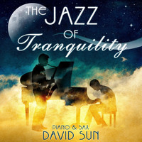 David Sun - The Jazz of Tranquility (Piano & Sax Version)