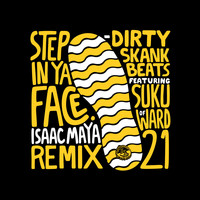 Dirty Skank Beats feat. Suku of Ward 21 - Step In Ya Face (Isaac Maya Remix)