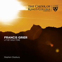 Stephen Cleobury and Choir of King's College, Cambridge - Grier: Lit by Holy Fire (Live)