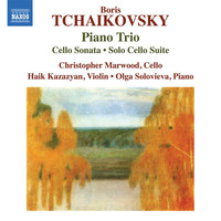 Christopher Marwood / Haik Kazazyan / Olga Solovieva - B. Tchaikovsky: Piano Trio, Cello Sonata & Solo Cello Suite