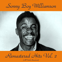 Sonny Boy Williamson - Remastered Hits Vol, 2 (All Tracks Remastered)
