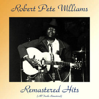 Robert Pete Williams - Remastered Hits (All Tracks Remastered)
