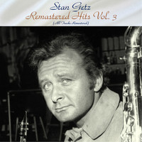 Stan Getz - Remastered Hits Vol, 3 (All Tracks Remastered)