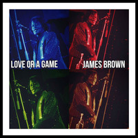 James Brown - Love or a Game