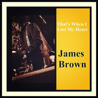 James Brown - That's When I Lost My Heart