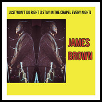 James Brown - Just Won't Do Right (I Stay in the Chapel Every Night)