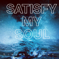 Brenton Brown - Satisfy My Soul